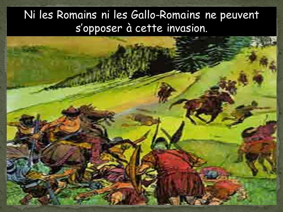 Ni les Romains ni les Gallo-Romains ne peuvent sopposer à cette invasion.