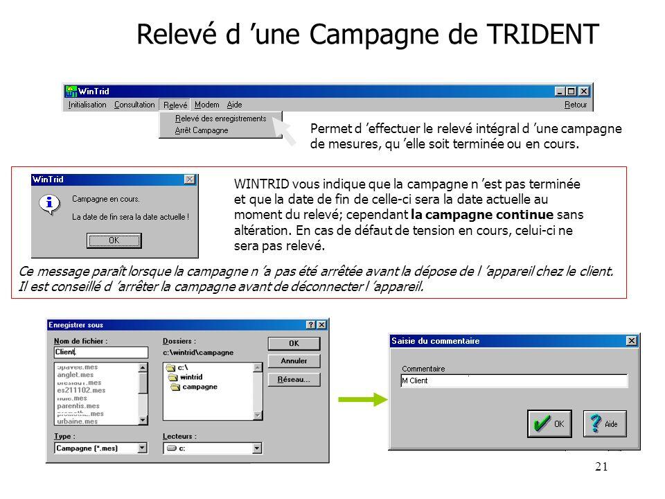 21 Relevé d une Campagne de TRIDENT Permet d effectuer le relevé intégral d une campagne de mesures, qu elle soit terminée ou en cours. WINTRID vous i