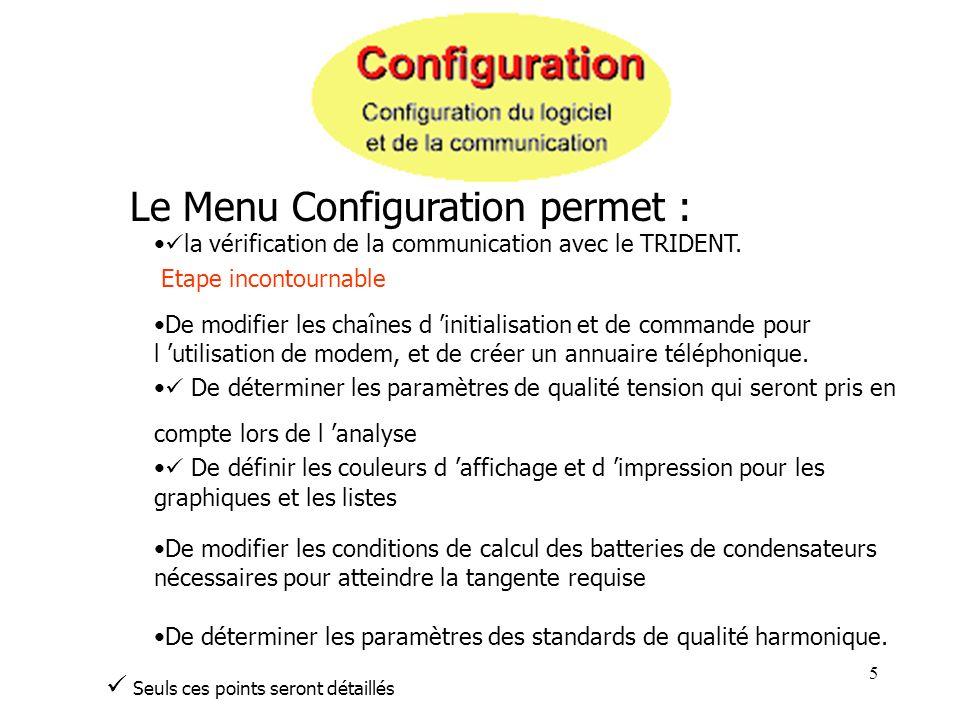 5 Le Menu Configuration permet : la vérification de la communication avec le TRIDENT. Etape incontournable De définir les couleurs d affichage et d im