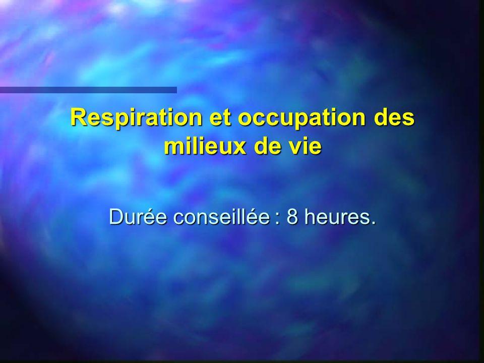 Respiration et occupation des milieux de vie Durée conseillée : 8 heures.