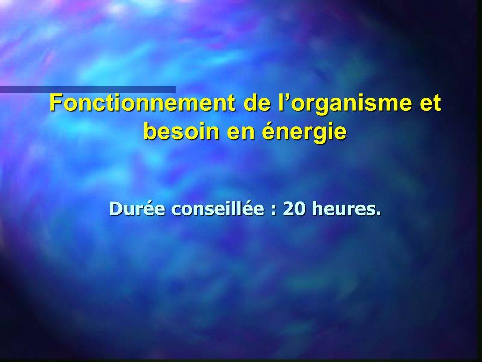 Fonctionnement de lorganisme et besoin en énergie Durée conseillée : 20 heures.