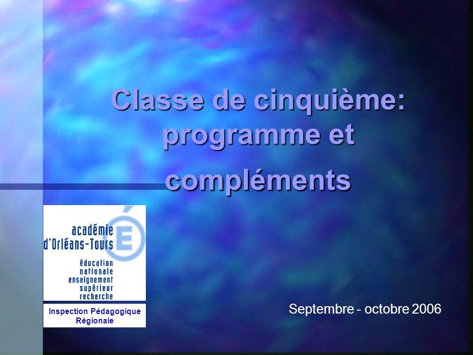 Classe de cinquième: programme et compléments Septembre - octobre 2006 Inspection Pédagogique Régionale