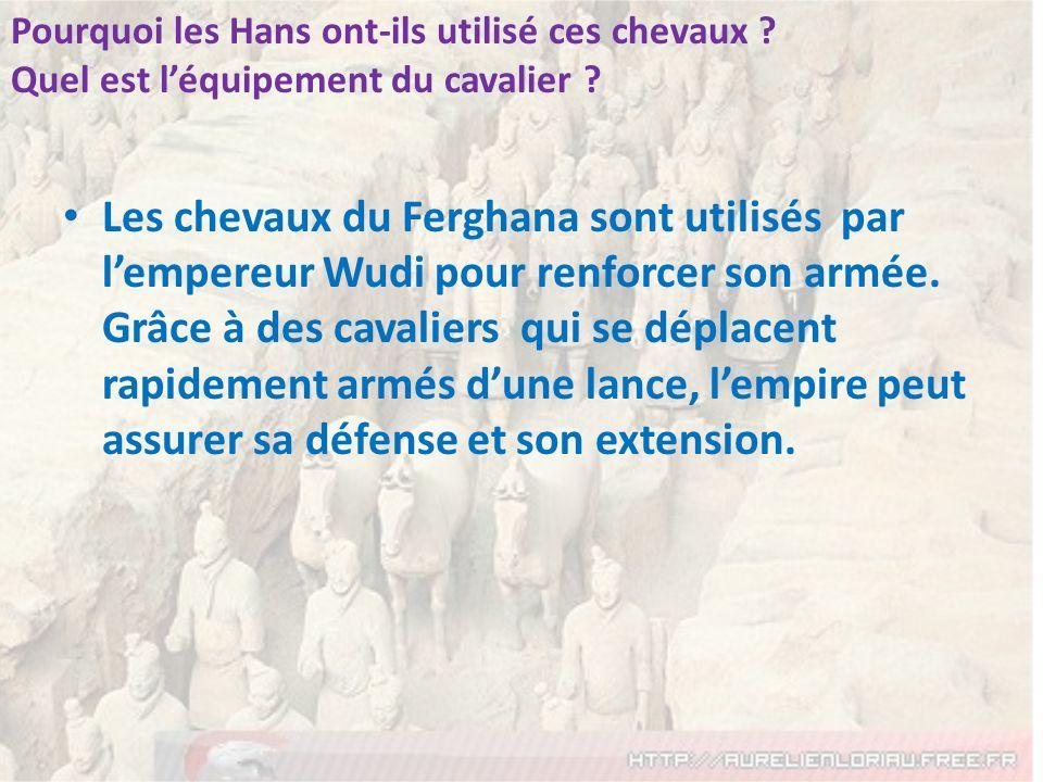Les chevaux du Ferghana sont utilisés par lempereur Wudi pour renforcer son armée. Grâce à des cavaliers qui se déplacent rapidement armés dune lance,