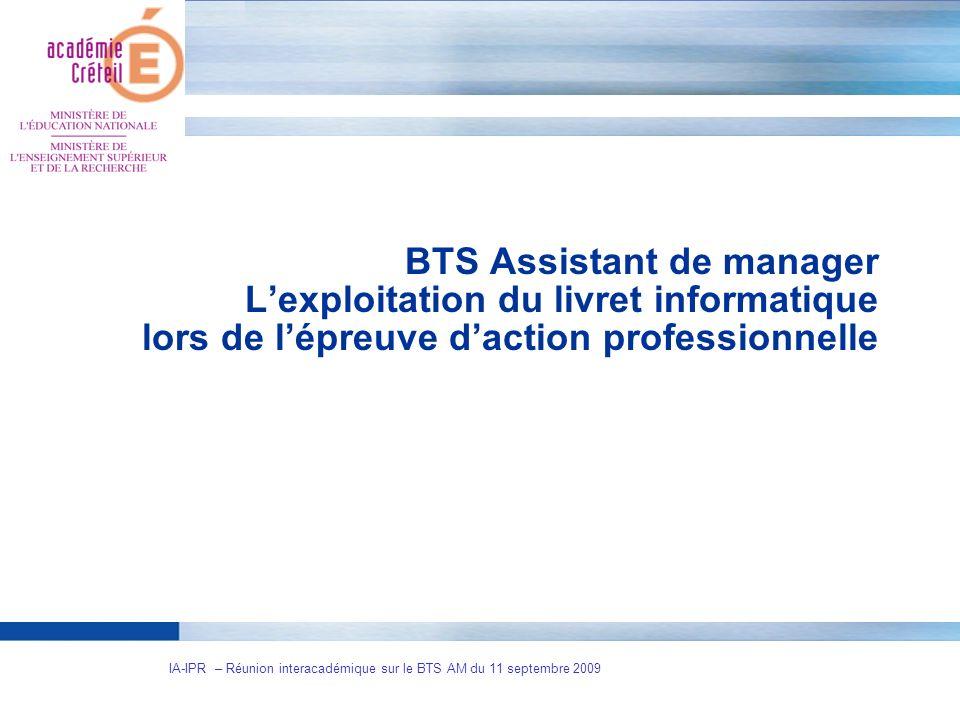 1 IA-IPR – Réunion interacadémique sur le BTS AM du 11 septembre 2009 BTS Assistant de manager Lexploitation du livret informatique lors de lépreuve d