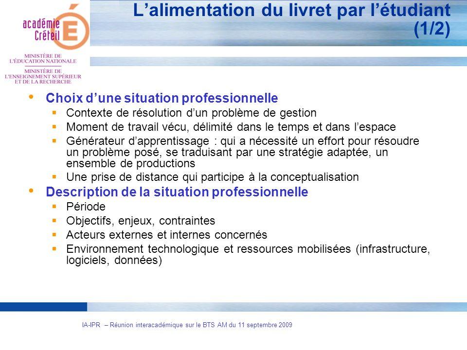4 IA-IPR – Réunion interacadémique sur le BTS AM du 11 septembre 2009 Lalimentation du livret par létudiant (1/2) Choix dune situation professionnelle
