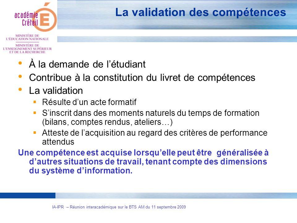 6 IA-IPR – Réunion interacadémique sur le BTS AM du 11 septembre 2009 La validation des compétences À la demande de létudiant Contribue à la constitut