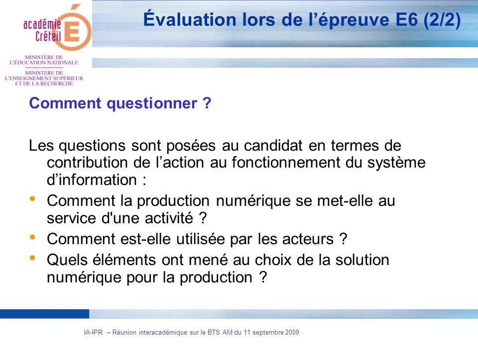 8 IA-IPR – Réunion interacadémique sur le BTS AM du 11 septembre 2009 Évaluation lors de lépreuve E6 (2/2) Comment questionner ? Les questions sont po
