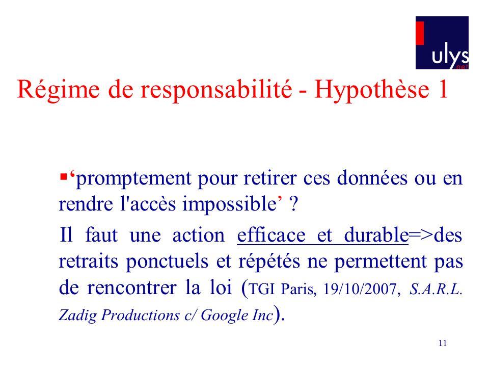 11 Régime de responsabilité - Hypothèse 1 promptement pour retirer ces données ou en rendre l accès impossible .