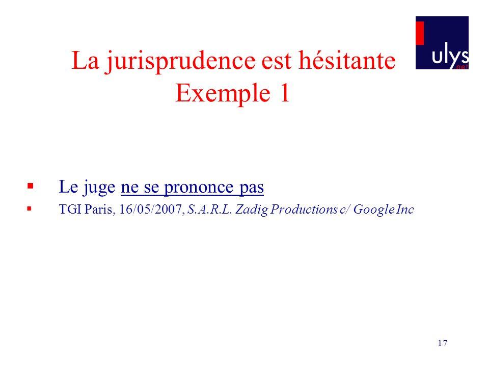 17 La jurisprudence est hésitante Exemple 1 Le juge ne se prononce pas TGI Paris, 16/05/2007, S.A.R.L.