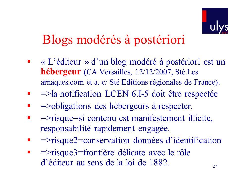 24 Blogs modérés à postériori « Léditeur » dun blog modéré à postériori est un hébergeur (CA Versailles, 12/12/2007, Sté Les arnaques.com et a.