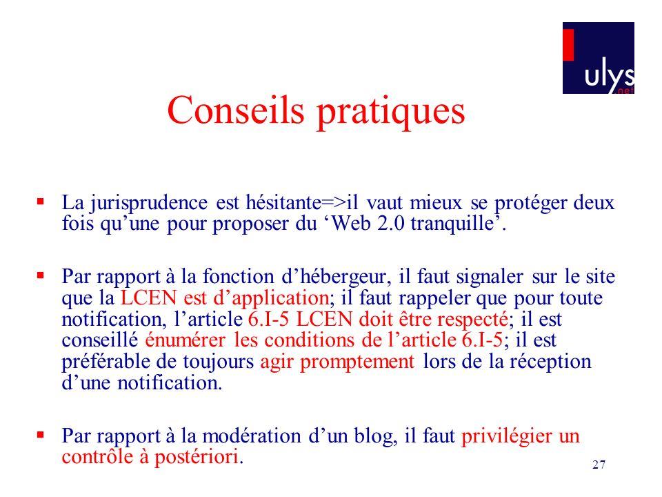 27 Conseils pratiques La jurisprudence est hésitante=>il vaut mieux se protéger deux fois quune pour proposer du Web 2.0 tranquille.