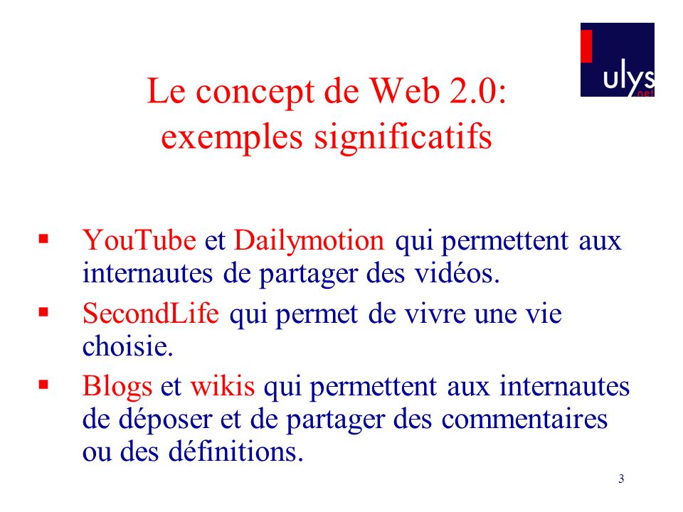 3 Le concept de Web 2.0: exemples significatifs YouTube et Dailymotion qui permettent aux internautes de partager des vidéos.