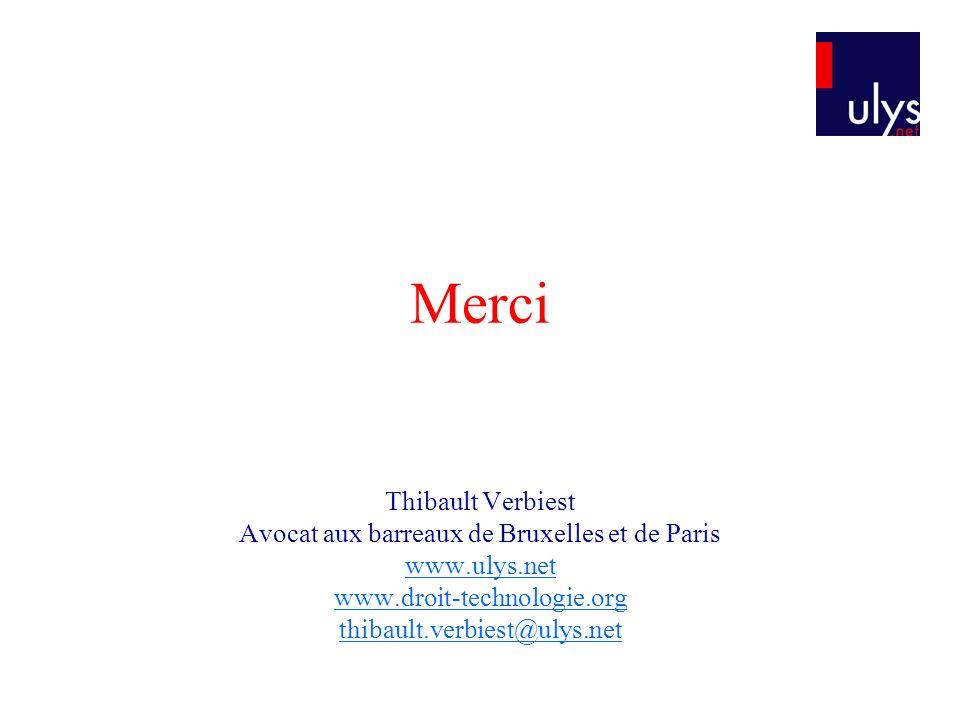 Merci Thibault Verbiest Avocat aux barreaux de Bruxelles et de Paris www.ulys.net www.droit-technologie.org thibault.verbiest@ulys.net