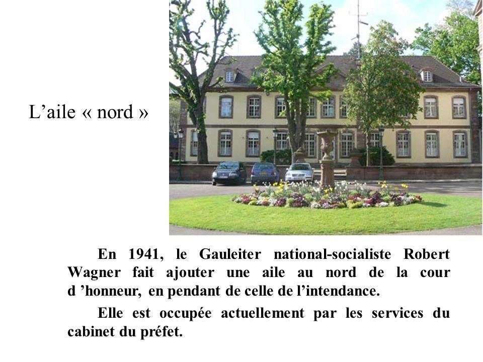 En 1941, le Gauleiter national-socialiste Robert Wagner fait ajouter une aile au nord de la cour d honneur, en pendant de celle de lintendance. Elle e
