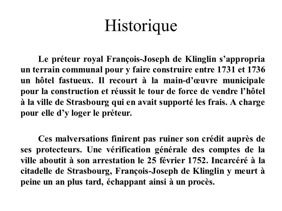 Historique Le préteur royal François-Joseph de Klinglin sappropria un terrain communal pour y faire construire entre 1731 et 1736 un hôtel fastueux. I