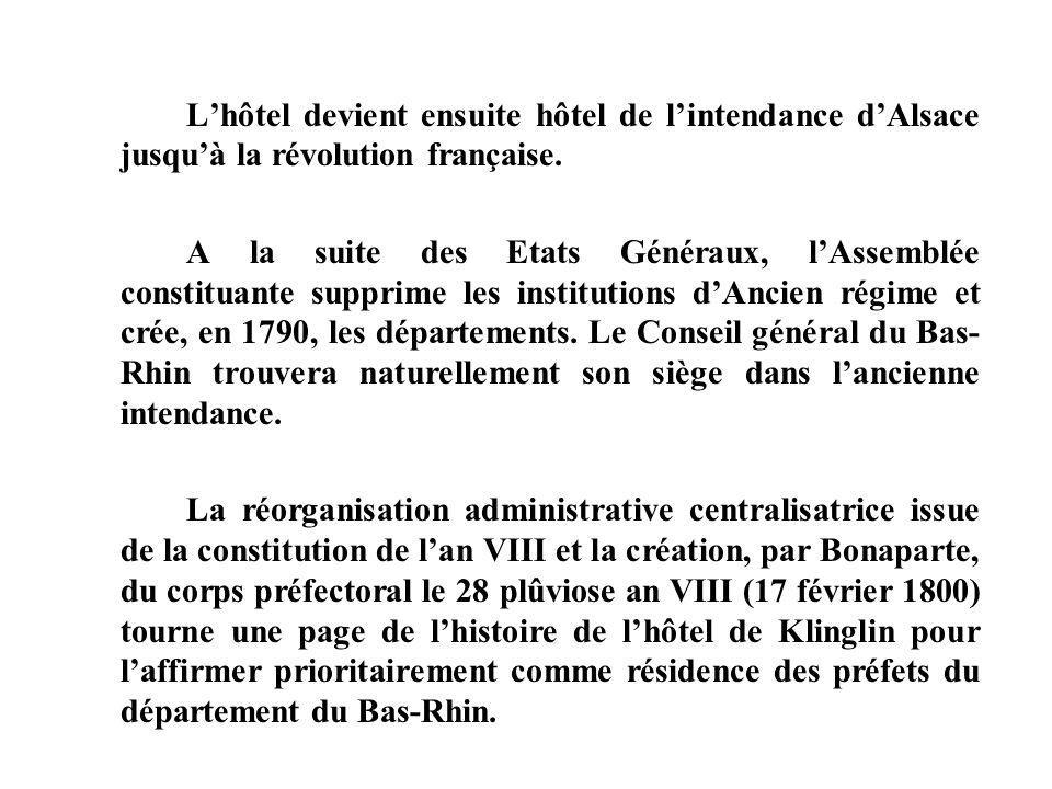 Lhôtel devient ensuite hôtel de lintendance dAlsace jusquà la révolution française. A la suite des Etats Généraux, lAssemblée constituante supprime le