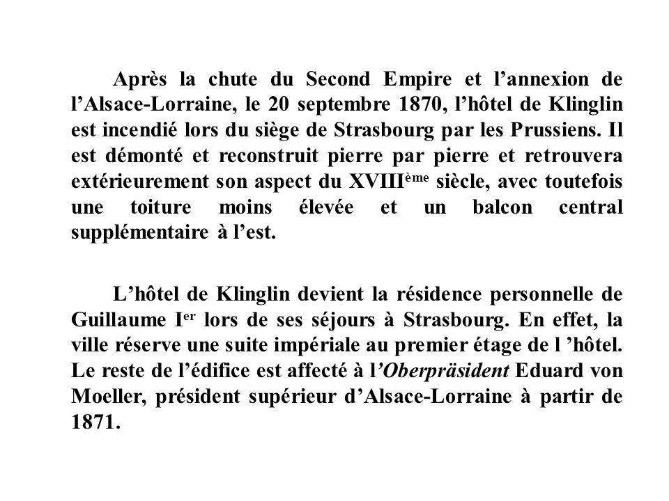 Après la chute du Second Empire et lannexion de lAlsace-Lorraine, le 20 septembre 1870, lhôtel de Klinglin est incendié lors du siège de Strasbourg pa