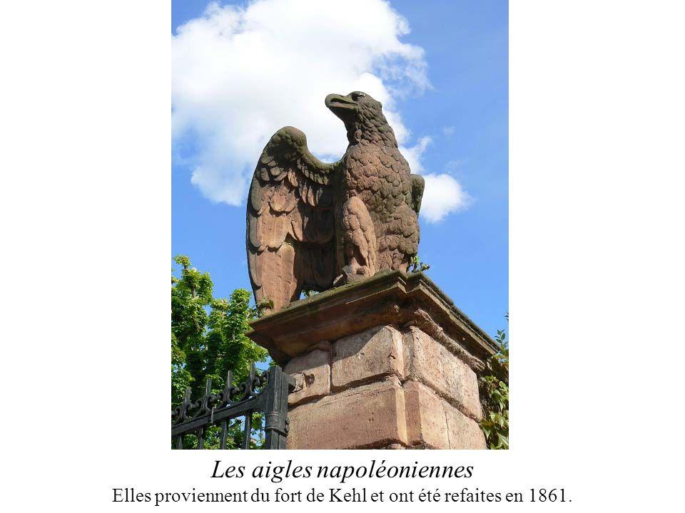 Les aigles napoléoniennes Elles proviennent du fort de Kehl et ont été refaites en 1861.