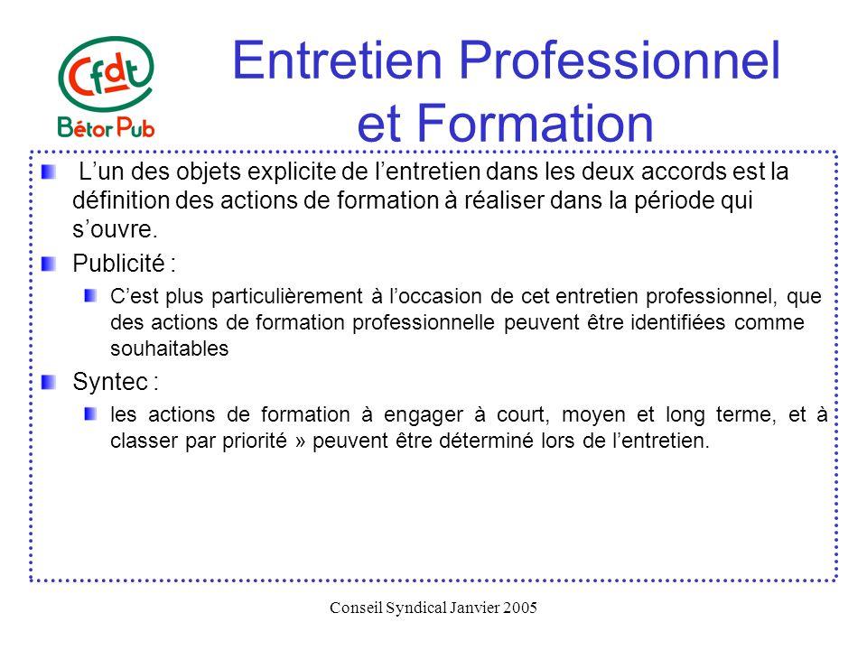 Conseil Syndical Janvier 2005 Entretien Professionnel et Formation Lun des objets explicite de lentretien dans les deux accords est la définition des