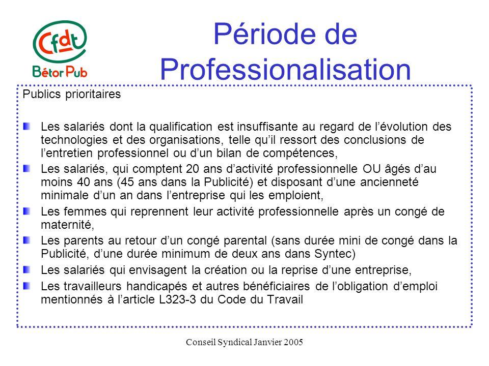 Conseil Syndical Janvier 2005 Période de Professionalisation Publics prioritaires Les salariés dont la qualification est insuffisante au regard de lév