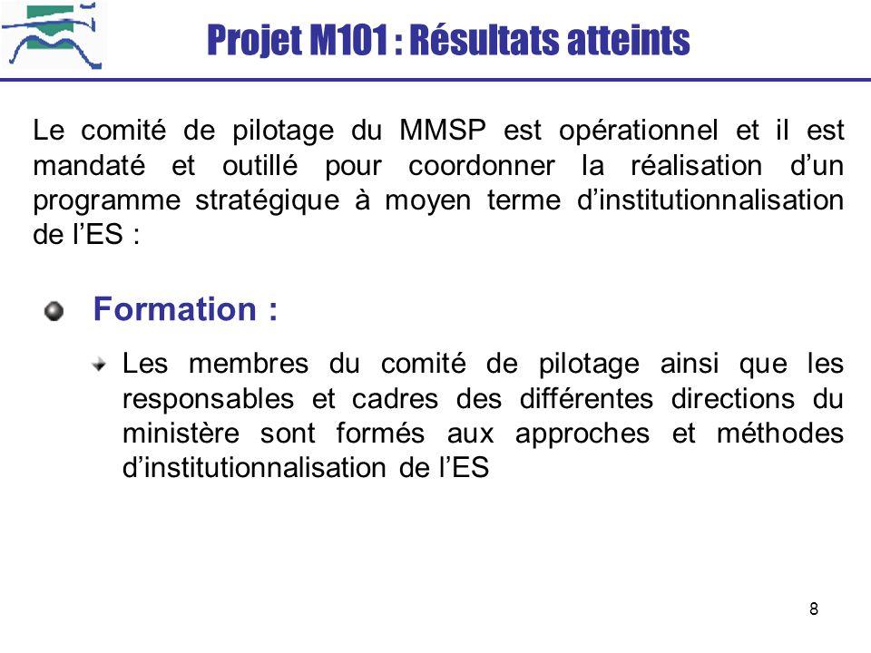 8 Projet M101 : Résultats atteints Le comité de pilotage du MMSP est opérationnel et il est mandaté et outillé pour coordonner la réalisation dun prog