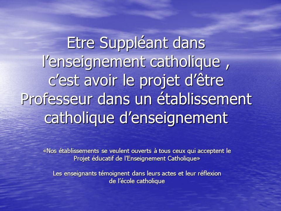 Etre Suppléant dans lenseignement catholique, cest avoir le projet dêtre Professeur dans un établissement catholique denseignement «Nos établissements