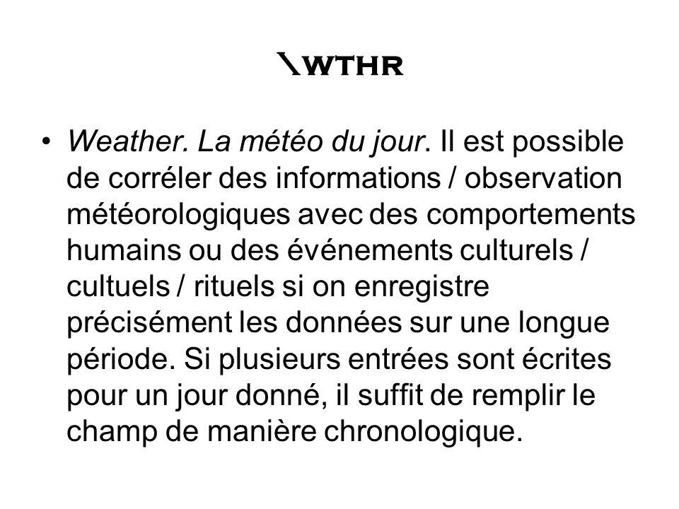 \wthr Weather. La météo du jour. Il est possible de corréler des informations / observation météorologiques avec des comportements humains ou des évén