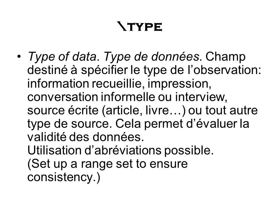 \type Type of data. Type de données. Champ destiné à spécifier le type de lobservation: information recueillie, impression, conversation informelle ou