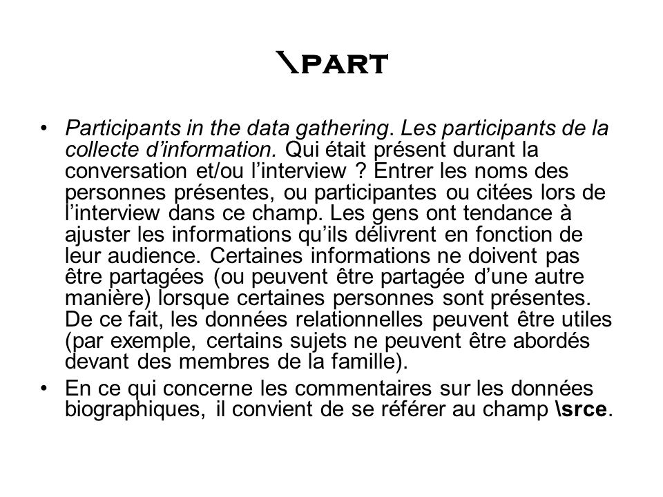 \part Participants in the data gathering. Les participants de la collecte dinformation. Qui était présent durant la conversation et/ou linterview ? En