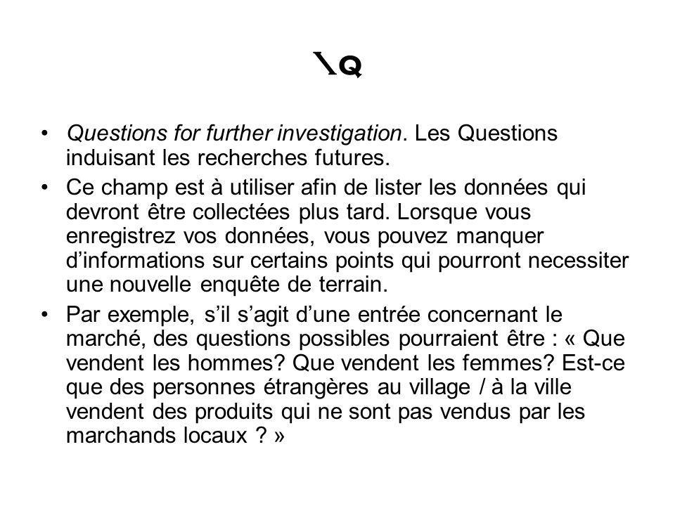 \q Questions for further investigation. Les Questions induisant les recherches futures. Ce champ est à utiliser afin de lister les données qui devront