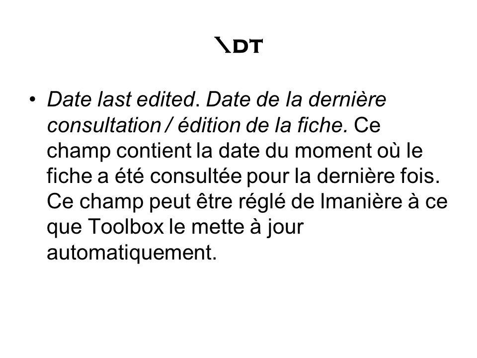 \dt Date last edited. Date de la dernière consultation / édition de la fiche. Ce champ contient la date du moment où le fiche a été consultée pour la