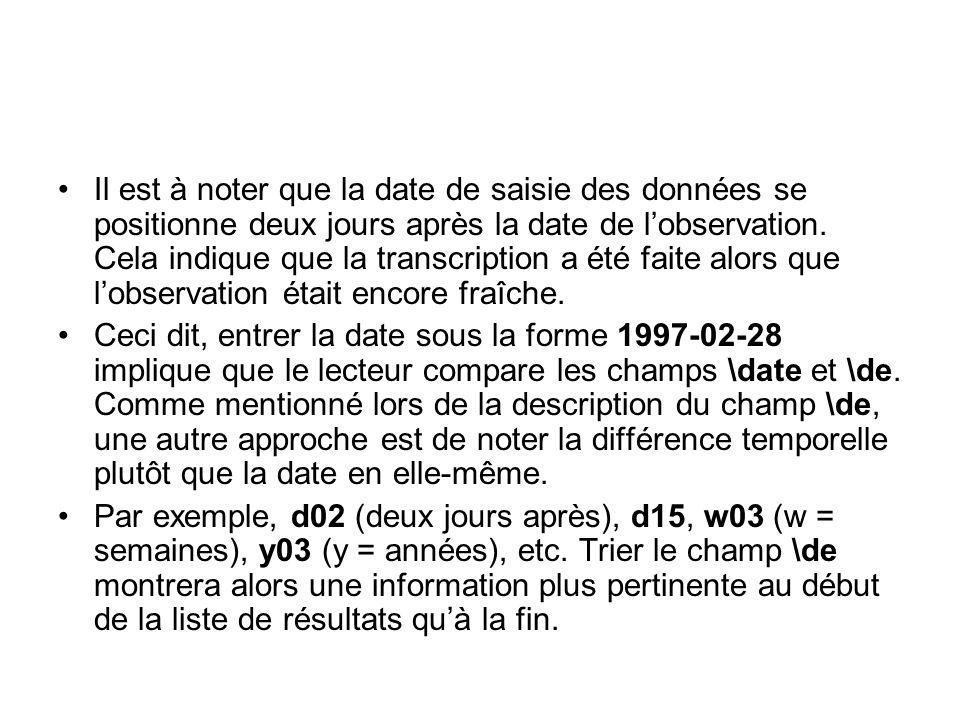Il est à noter que la date de saisie des données se positionne deux jours après la date de lobservation. Cela indique que la transcription a été faite