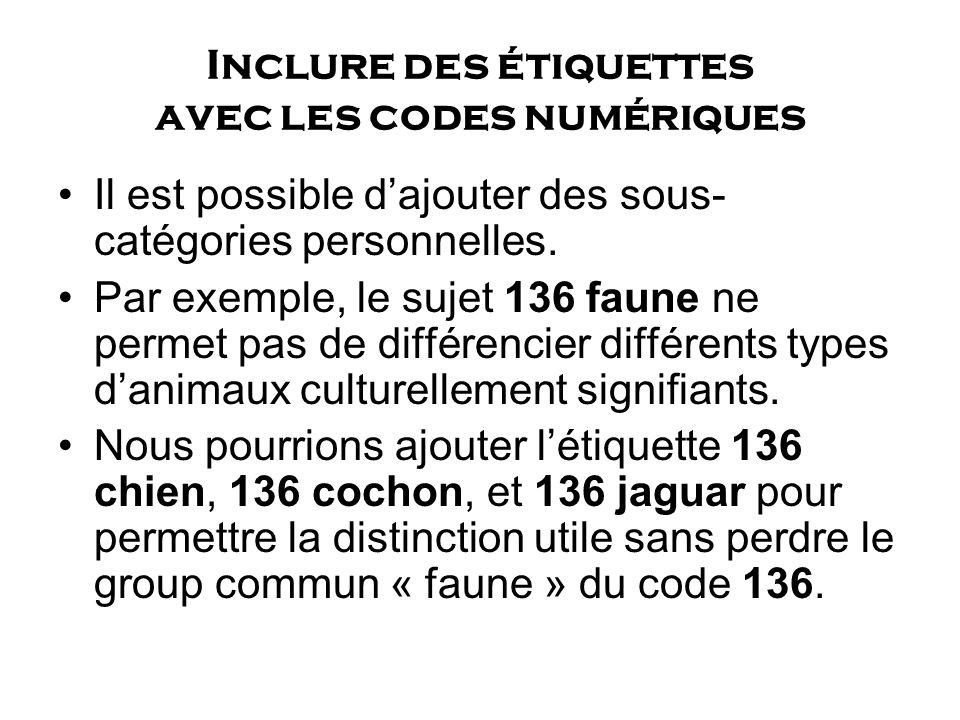 Inclure des étiquettes avec les codes numériques Il est possible dajouter des sous- catégories personnelles. Par exemple, le sujet 136 faune ne permet