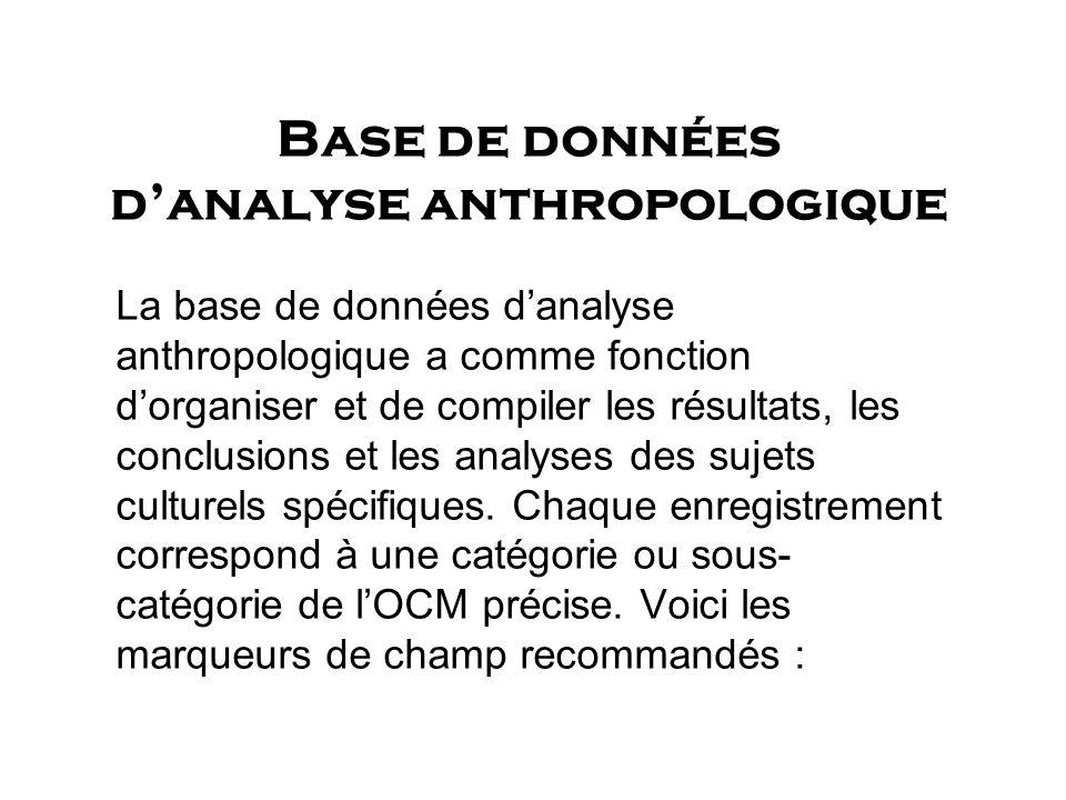 Base de données danalyse anthropologique La base de données danalyse anthropologique a comme fonction dorganiser et de compiler les résultats, les con