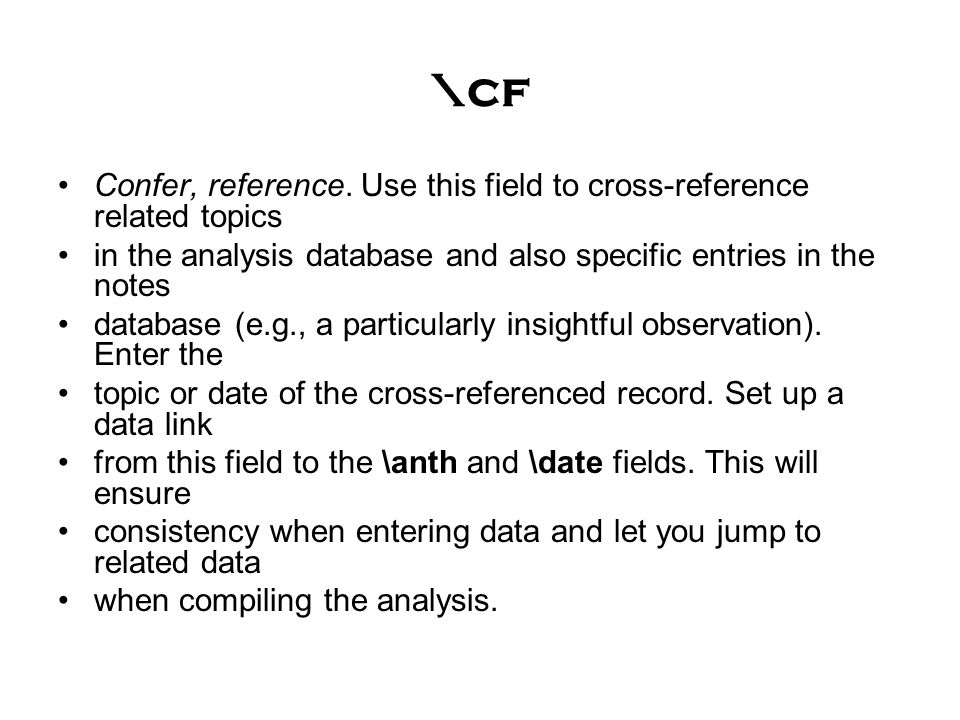 \cf Confer, reference. Use this field to cross-reference related topics in the analysis database and also specific entries in the notes database (e.g.