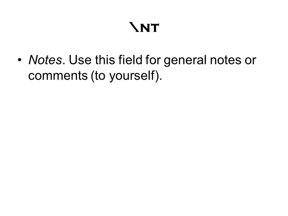 \nt Notes. Use this field for general notes or comments (to yourself).