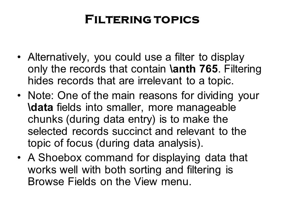 Filtering topics Alternatively, you could use a filter to display only the records that contain \anth 765. Filtering hides records that are irrelevant