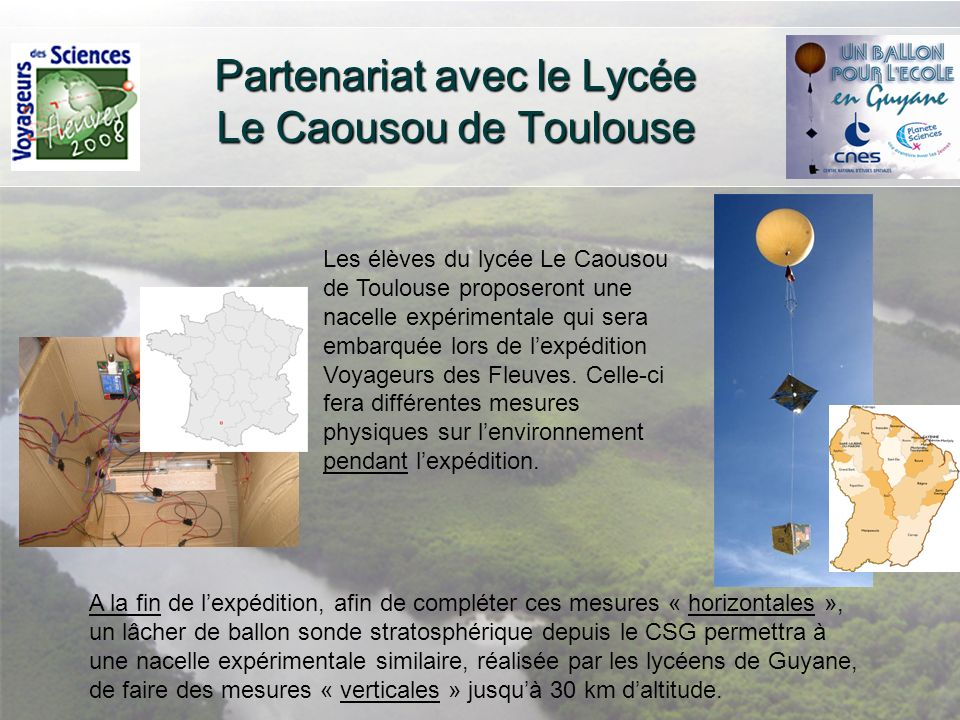 Partenariat avec le Lycée Le Caousou de Toulouse Les élèves du lycée Le Caousou de Toulouse proposeront une nacelle expérimentale qui sera embarquée l