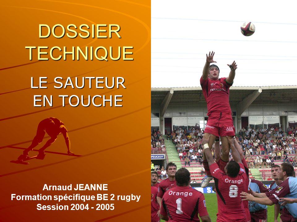DOSSIER TECHNIQUE LE SAUTEUR EN TOUCHE Arnaud JEANNE Formation spécifique BE 2 rugby Session 2004 - 2005