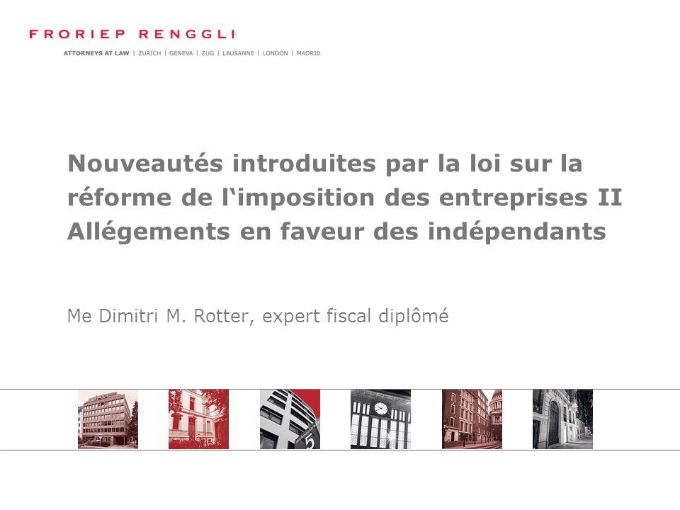Nouveautés introduites par la loi sur la réforme de limposition des entreprises II Allégements en faveur des indépendants Me Dimitri M.