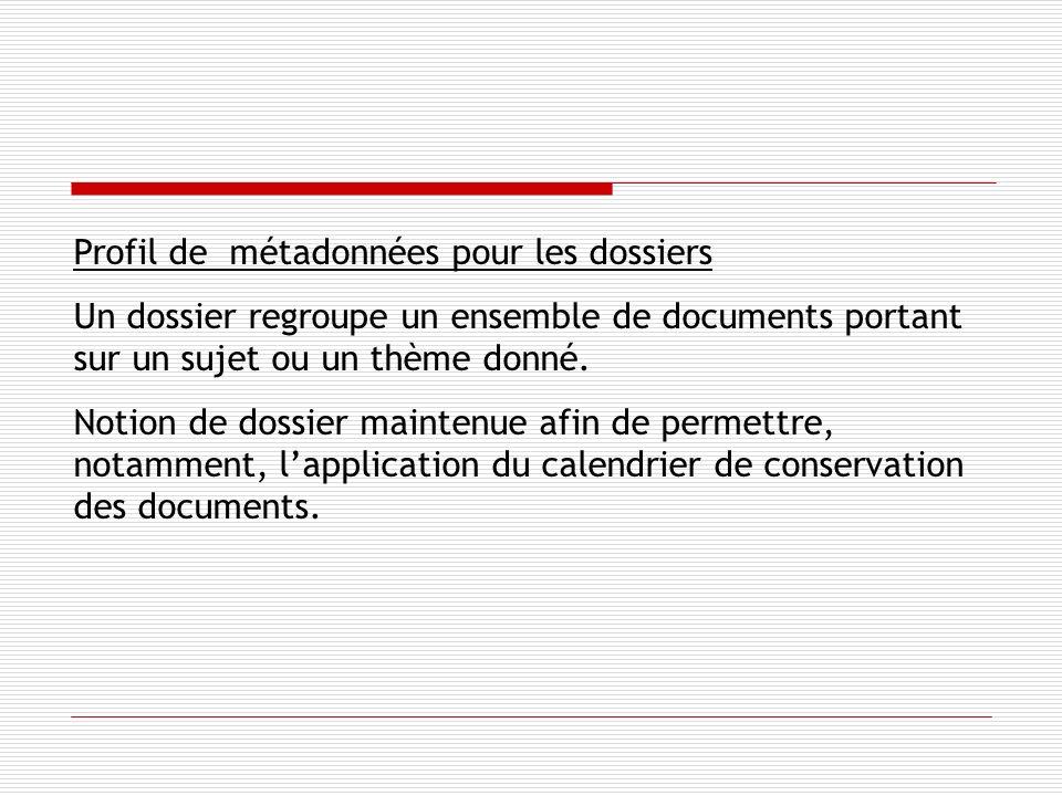 Profil de métadonnées pour les dossiers Un dossier regroupe un ensemble de documents portant sur un sujet ou un thème donné.