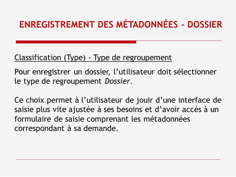 Classification (Type) - Type de regroupement Pour enregistrer un dossier, lutilisateur doit sélectionner le type de regroupement Dossier.