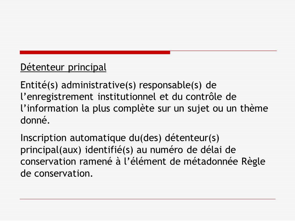 Détenteur principal Entité(s) administrative(s) responsable(s) de lenregistrement institutionnel et du contrôle de linformation la plus complète sur un sujet ou un thème donné.