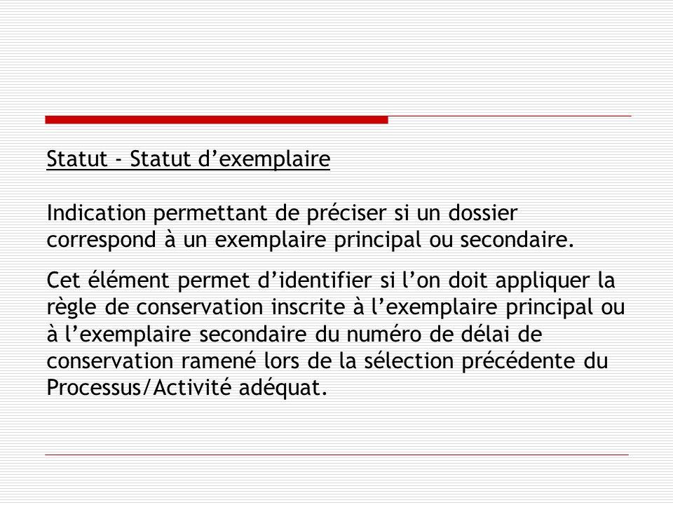 Statut - Statut dexemplaire Indication permettant de préciser si un dossier correspond à un exemplaire principal ou secondaire.