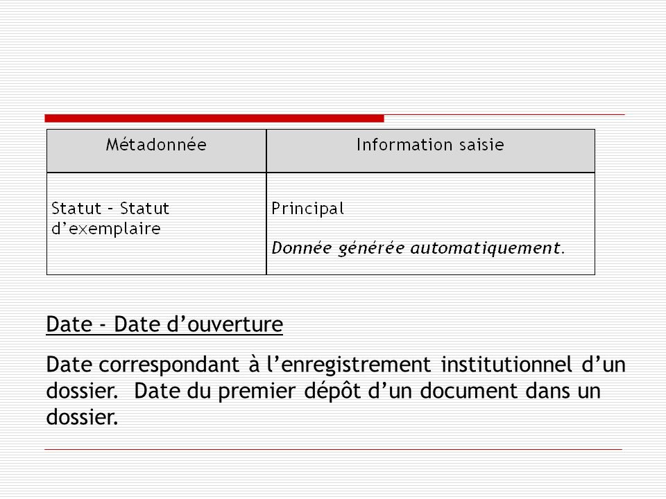 Date - Date douverture Date correspondant à lenregistrement institutionnel dun dossier.