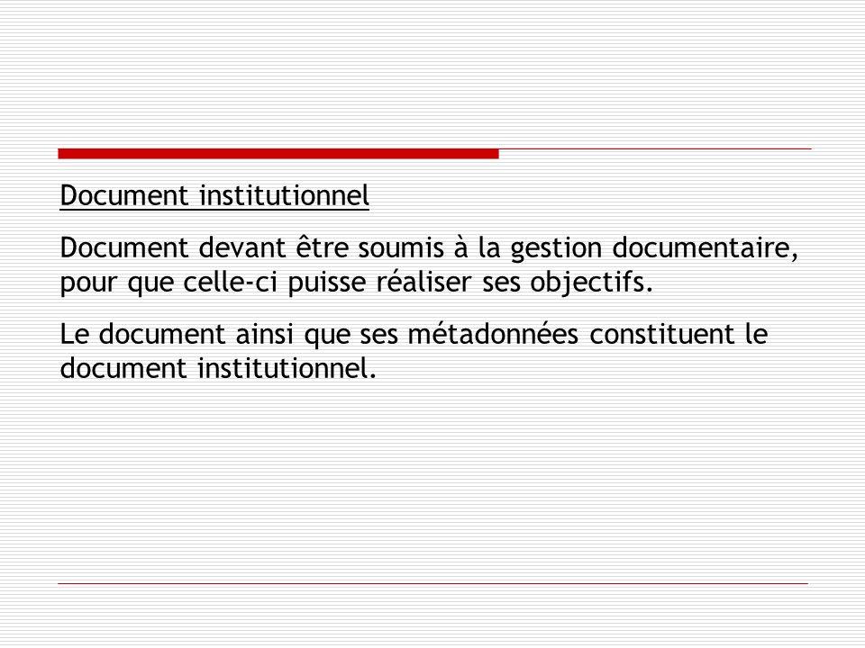 Document institutionnel Document devant être soumis à la gestion documentaire, pour que celle-ci puisse réaliser ses objectifs.