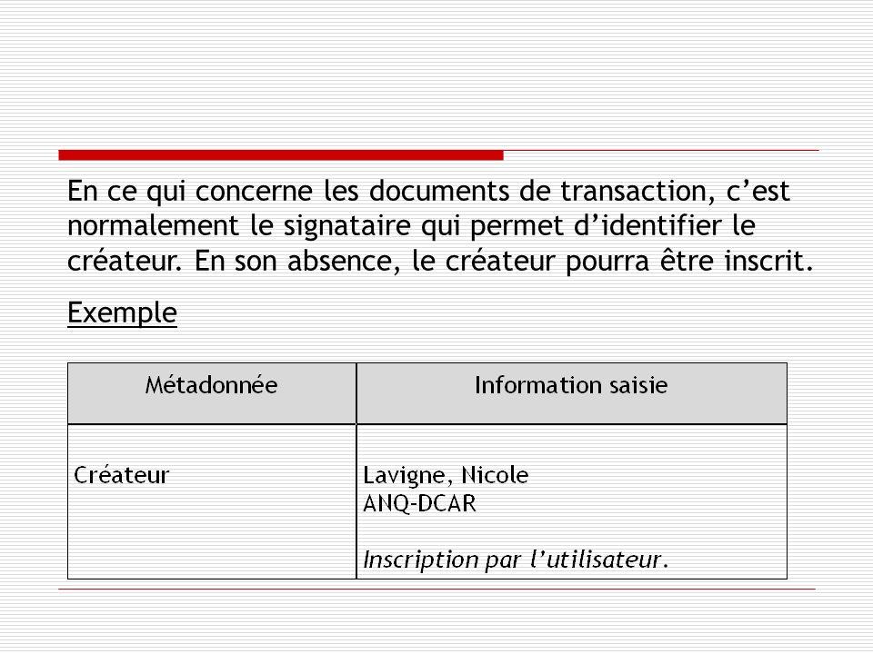 En ce qui concerne les documents de transaction, cest normalement le signataire qui permet didentifier le créateur.