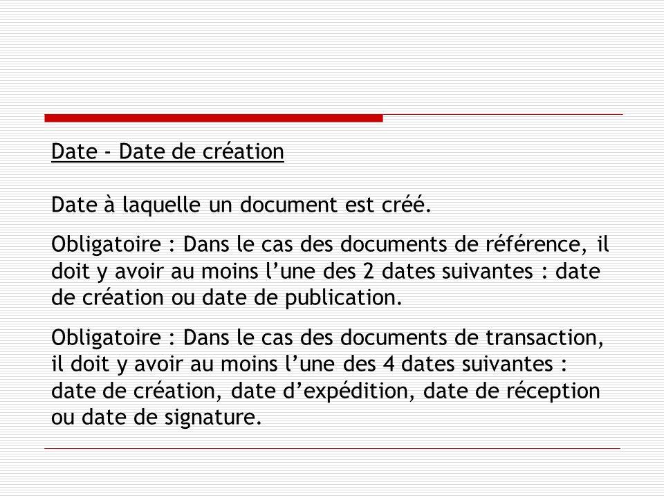 Date - Date de création Date à laquelle un document est créé.