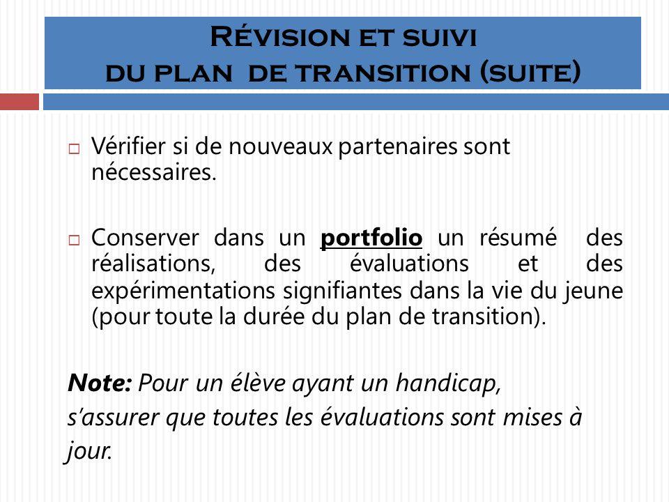 Révision et suivi du plan de transition (suite) Vérifier si de nouveaux partenaires sont nécessaires.