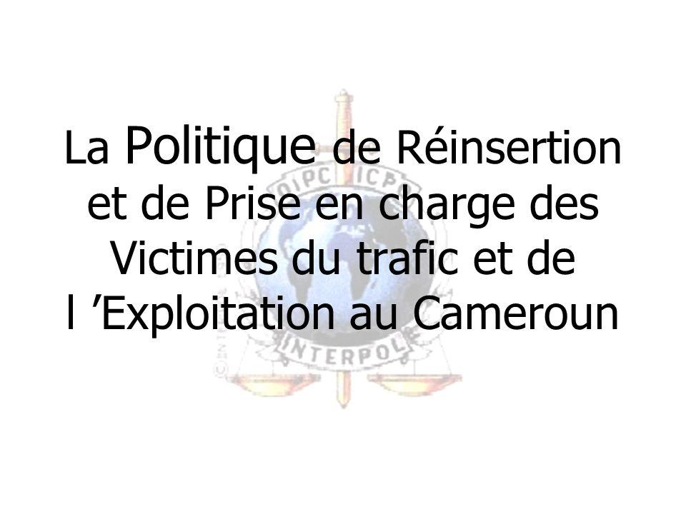 La Politique de Réinsertion et de Prise en charge des Victimes du trafic et de l Exploitation au Cameroun